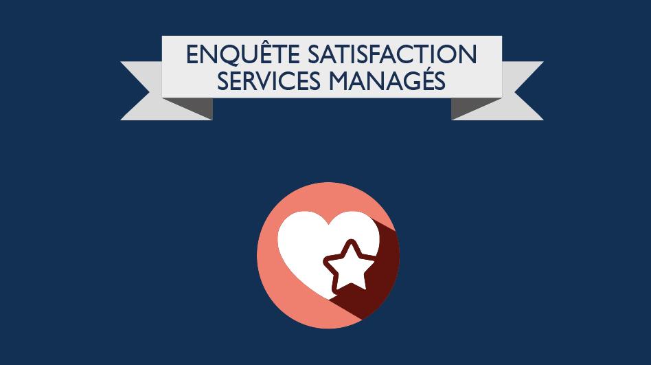 Enquête satisfaction services managés - nos clients parlent de nous !